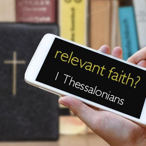 Relevant Faith? Encouragement in Faith, Hope and Love (18 February 2018)